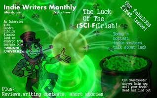 Indie Writers Monthly, March 2014 Issue: Volume 1, Issue 1: The Luck of the (Sci-F)Irish!