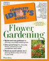 The Complete Idiot's Guide to Flower Gardening