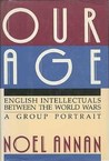 Our Age: English Intellectuals Between the World Wars : A Group Portrait