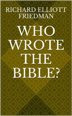 Who Wrote The Bible Richard Elliott Friedman Pdf
