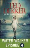 Water Walker - Episode 4 by Ted Dekker