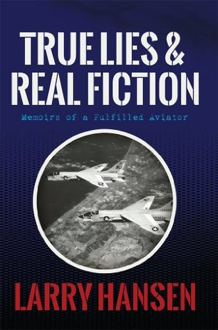True Lies and Real Fiction: Memoirs of a Fulfilled Aviator