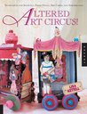 Altered Art Circus: Techniques for Journals, Paper Dolls, Art Cards, and Assemblages: Altering Techniques, Art Cards, and Other Magical Projects