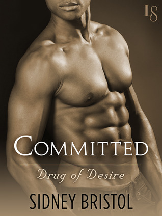 Committed (Drug of Desire #1) by Sidney Bristol