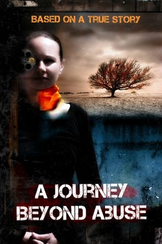 A Journey Beyond Abuse: a horrific murder, thriller, true crime story of horror and survival