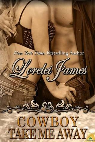 Cowboy Take Me Away (Rough Riders #16) - Lorelei James