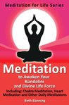 Meditation to Awaken Your Kundalini and Divine Life Force: Including Chakra Meditation, Heart Meditation and Other Daily Meditations (The Meditation for Life Series)