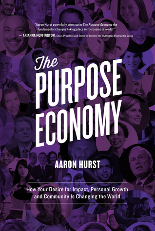 The Purpose Economy, How Your Desire for Impact, Personal Gro... by Aaron Hurst