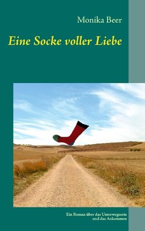 Eine Socke voller Liebe: Ein Roman über das Unterwegssein und das Ankommen