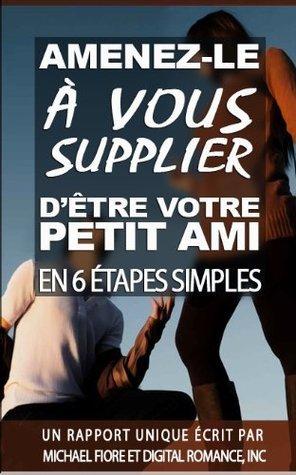 AMENEZ-LE À VOUS SUPPLIER D'ÊTRE VOTRE PETIT AMI EN 6 ÉTAPES SIMPLES