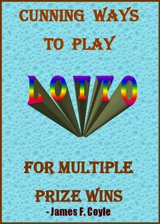 CUNNING WAYS TO PLAY LOTTO FOR MULTIPLE PRIZE WINS