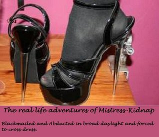 the-real-life-adventures-of-mistress-kidnap-blackmailed-abducted-forced-to-cross-dress
