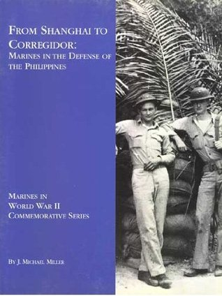FROM SHANGHAI TO CORREGIDOR: Marines in the Defense of the Philippines