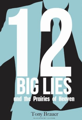12 Big Lies and the Prairies of Heaven: Or, The Curse of the Ceteris Paribus