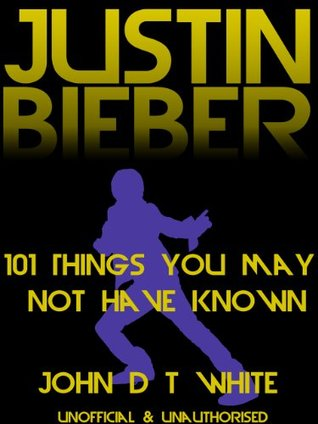 Justin Bieber 101 Things You May Not Have Known