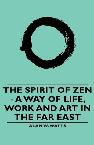 Ebook The Spirit of Zen: A Way of Life, Work and Art in the Far East (Wisdom of the East) by Alan W. Watts TXT!