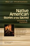 Native American Stories of the Sacred: Annotated & Explained: Annotated and Explained (Skylight Illuminations)