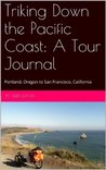 Triking Down the Pacific Coast: A Tour Journal: Portland, Oregon to San Francisco, California �