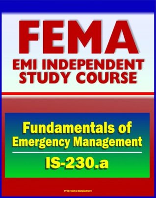 21st Century FEMA Study Course: Fundamentals of Emergency Management (IS-230.a) - Integrated EMS, Incident Management, Case Studies, Prevention, Preparedness, Response, Recovery, Mitigation