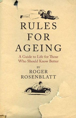 rules for aging resist normal impulses live longer attain  rules for aging resist normal impulses live longer attain perfection by roger rosenblatt