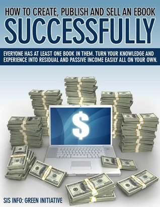 How to Create, Publish, Promote & Sell an eBook Successfully All for FREE. Make Money, Open New Doors, Get Published!