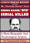 Dennis Rader, BTK Serial Killer: A Short Biography and Psychological Analysis