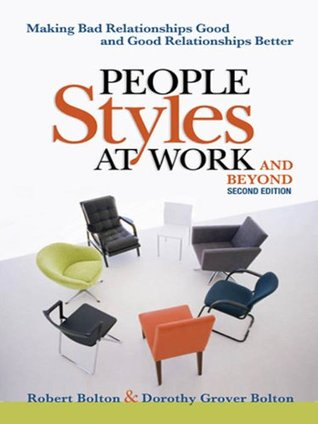 People Styles at Work... .And Beyond: Making Bad Relationships Good and Good Relationships Better
