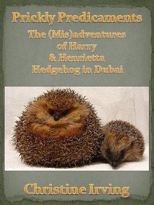 Prickly Predicaments - The (Mis)adventures of Harry & Henrietta Hedgehog in Dubai
