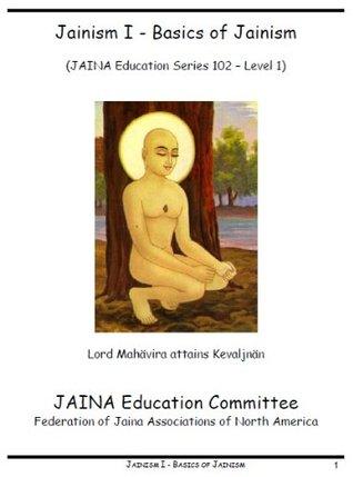 Jainism I - Basics of Jainism (Jaina Education Series Book 102)