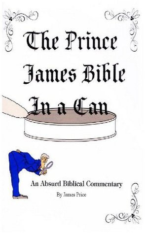 The Prince James Bible in a Can: An Absurd Biblical Commentary