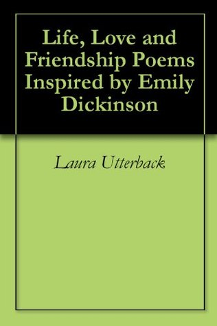 Life, Love and Friendship Poems Inspired by Emily Dickinson