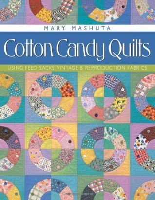 Cotton Candy Quilts. Using Feed Sacks, Vintage, and Reproduction Fabrics - Print on Demand Edition