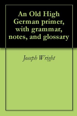 an-old-high-german-primer-with-grammar-notes-and-glossary