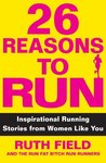 26 Reasons to Run Inspirational Running Stories from Women Like You