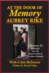At The Door Of Memory: Aubrey Rike, A Witness To History and the Assassination of President Kennedy