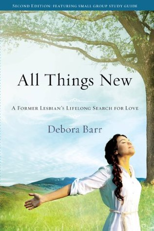 All Things New: A Former Lesbian's Lifelong Search for Love