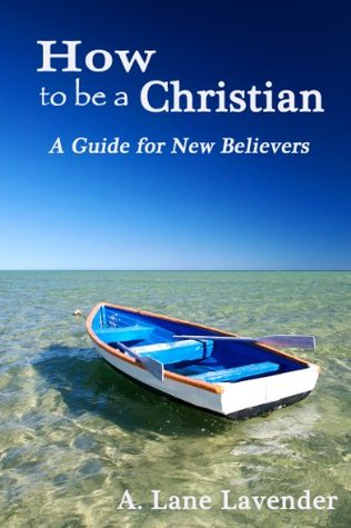 How To Be a Christian: A Guide for New Believers