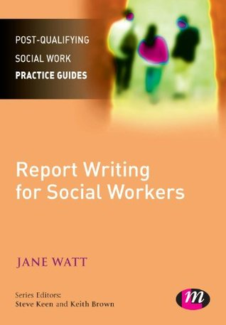 Report Writing for Social Workers (Post-Qualifying Social Work Practice Series)