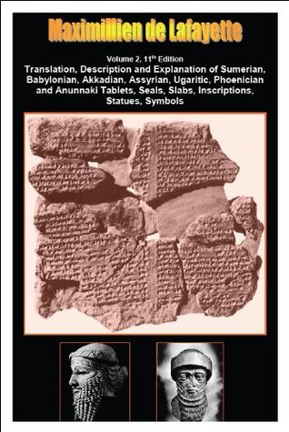 Translation, Description, and Explanation of Sumerian, Babylonian, Akkadian, Assyrian, Ugaritic, Phoenician and Anunnaki Tablets, Volume 2