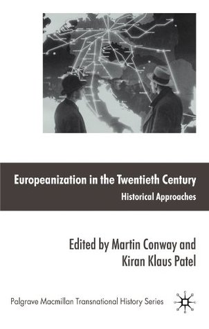Europeanization in the Twentieth Century: Historical Approaches (Palgrave Macmillan Transnational History Series)