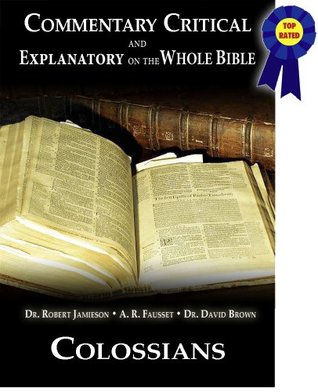 Commentary Critical and Explanatory - Book of Colossians (Annotated) (Commentary Critical and Explanatory on the Whole Bible)