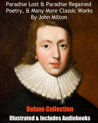 PARADISE LOST & PARADISE REGAINED, MISCELLANEOUS POETRY, & MANY OTHER CLASSIC WORKS BY JOHN MILTON [Deluxe Illustrated & Annotated Collection]