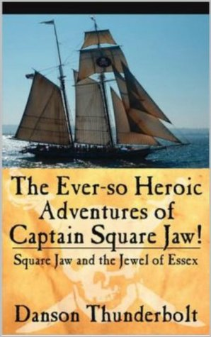 The Ever-so Heroic Adventures of Captain Square Jaw!