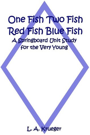 One Fish Two Fish Red Fish Blue Fish A Springboard Unit Study for the Very Young
