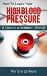 How to Lower Your High Blood Pressure - 8 Steps to a Healthier Lifestyle