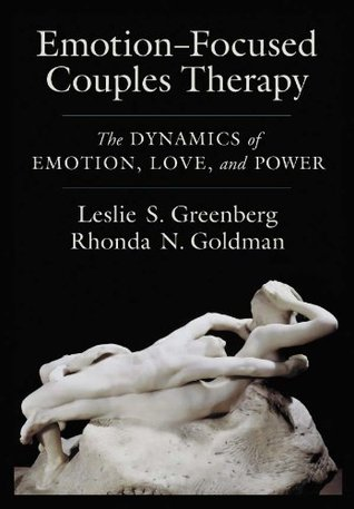 Emotion-Focused Couples Therapy: The Dynamics of Emotion, Love, and Power