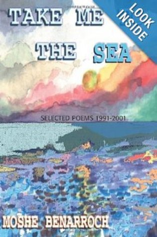 Take Me to the Sea: SELECTED POEMS 1991-2001 (Yehuda Amichai Poetry Prize 2012)