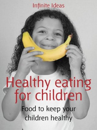 Healthy eating for children: Food to keep your children healthy (52 Brilliant Ideas)