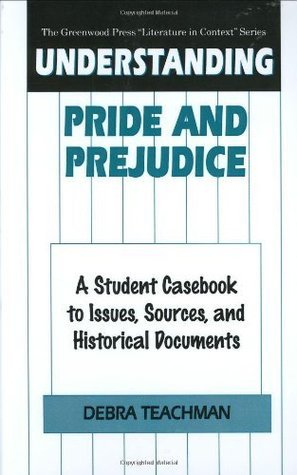 Understanding Pride and Prejudice: A Student Casebook to Issues, Sources, and Historical Documents: A Student Casebook to Issues, Sources and Historical ... Press Literature in Context Series)