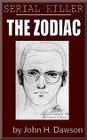 The Zodiac - Serial Killer (Serial Killer Biography Series)